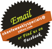 Email okeefeweeklyspecials@yahoo.com or find us on Facebook